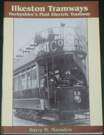 Ilkeston Tramways - Derbyshire's First Electric Tramway, by Barry M. Marsden